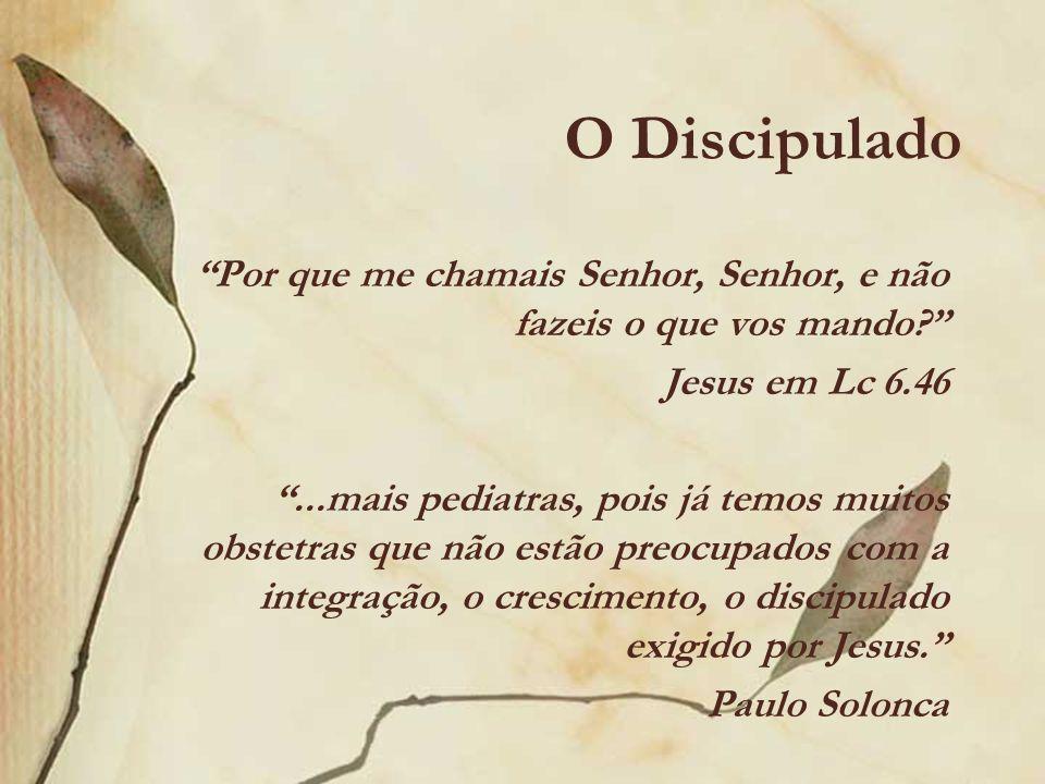 O Discipulado Por que me chamais Senhor, Senhor, e não fazeis o que vos mando Jesus em Lc 6.46.