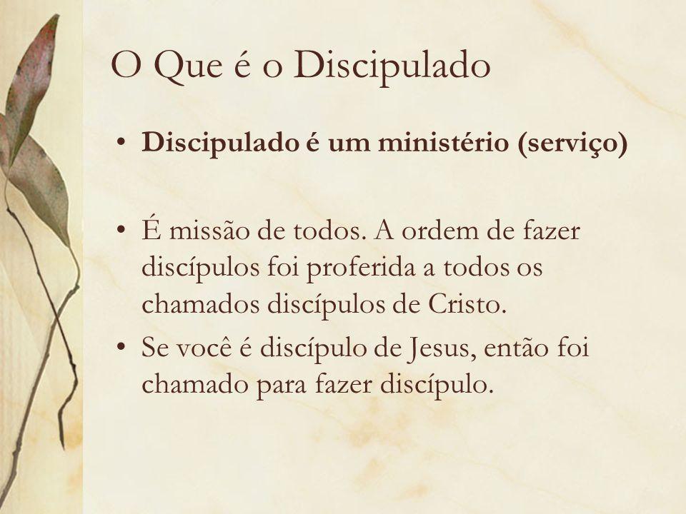 O Que é o Discipulado Discipulado é um ministério (serviço)
