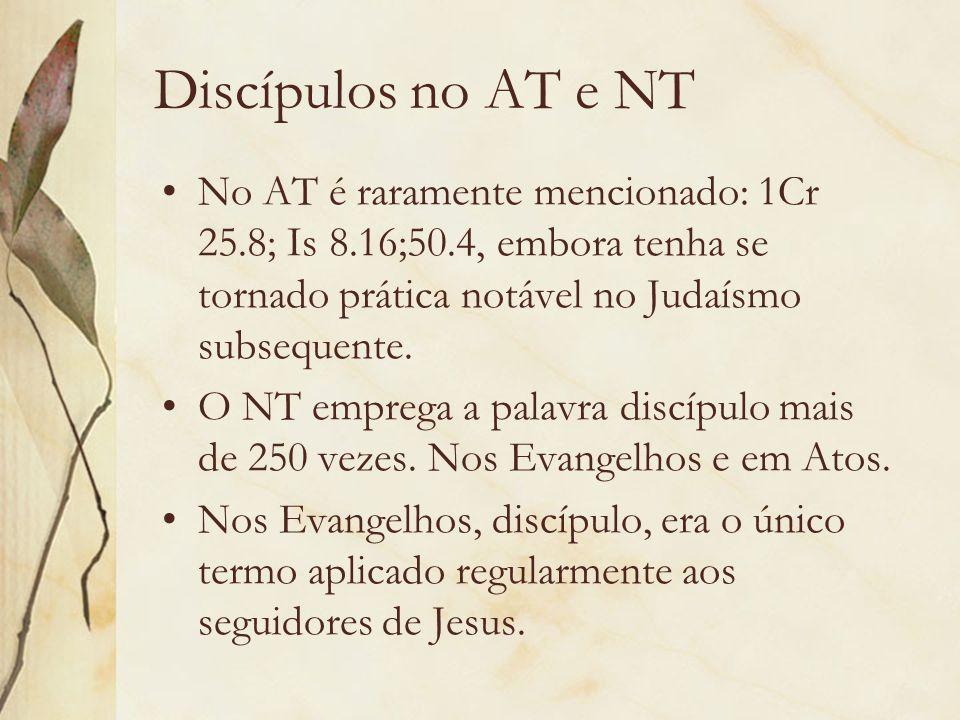 Discípulos no AT e NT No AT é raramente mencionado: 1Cr 25.8; Is 8.16;50.4, embora tenha se tornado prática notável no Judaísmo subsequente.