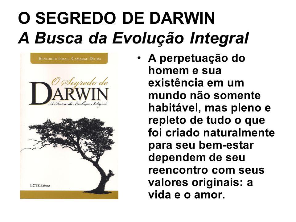O SEGREDO DE DARWIN A Busca da Evolução Integral