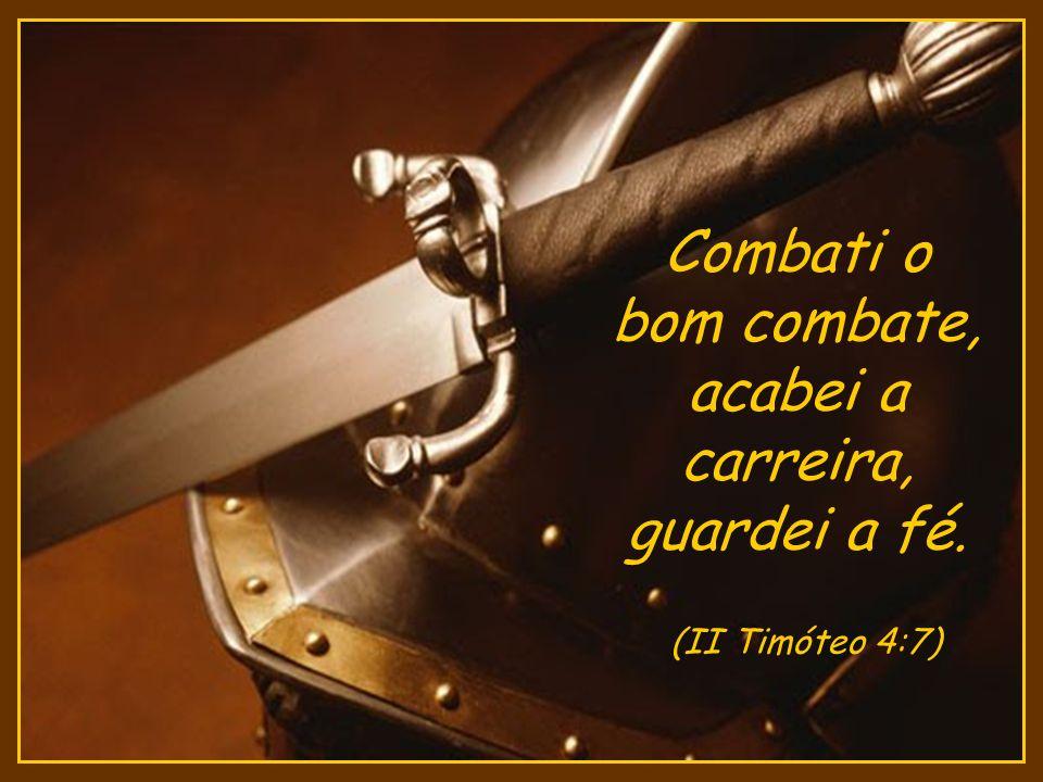 Combati o bom combate, acabei a carreira, guardei a fé.