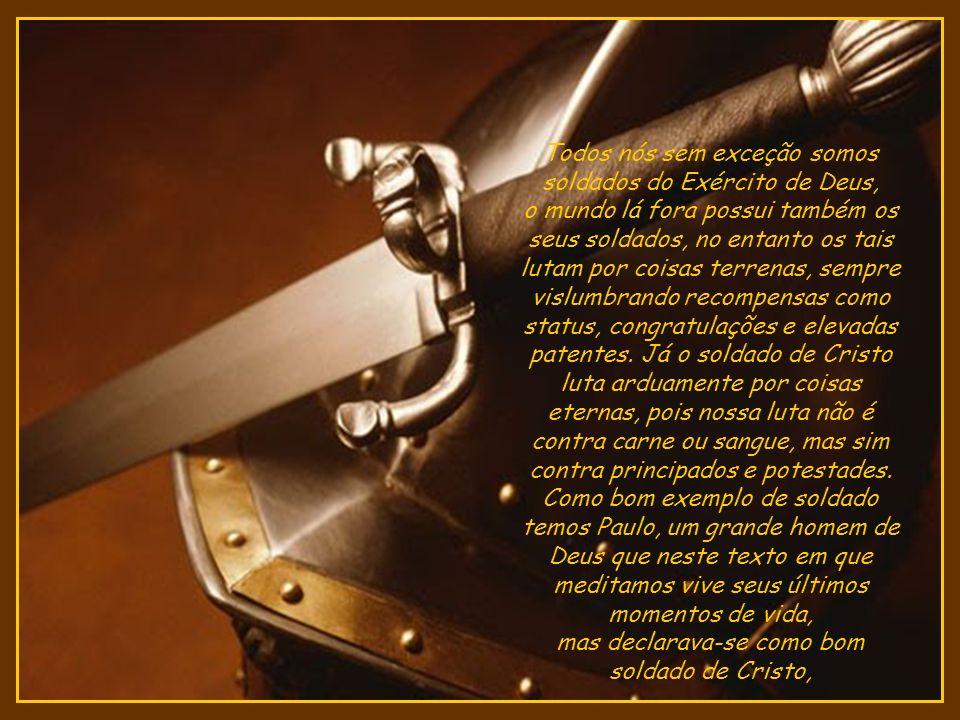 Todos nós sem exceção somos soldados do Exército de Deus,