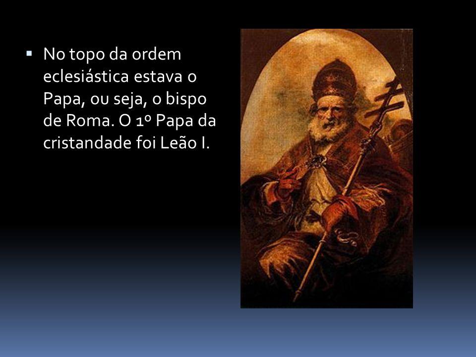 No topo da ordem eclesiástica estava o Papa, ou seja, o bispo de Roma