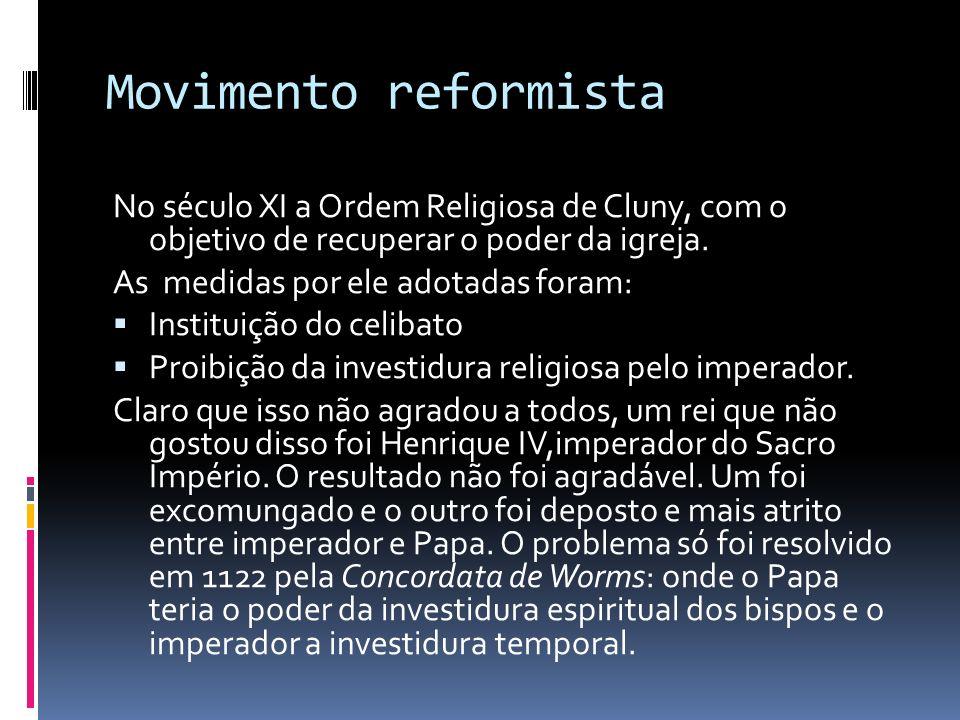 Movimento reformista No século XI a Ordem Religiosa de Cluny, com o objetivo de recuperar o poder da igreja.