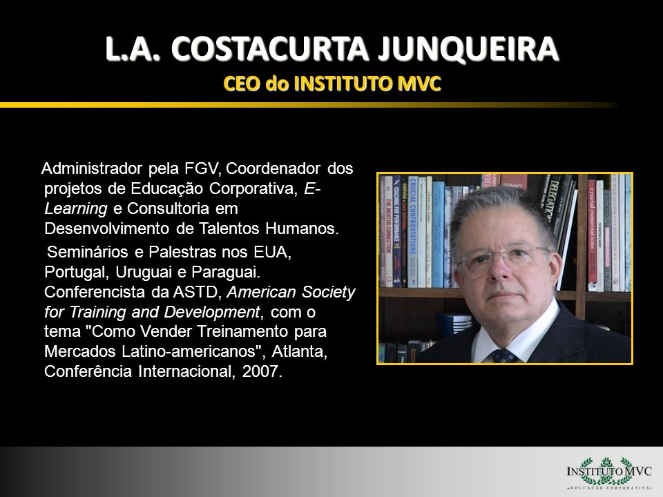 L.A. COSTACURTA JUNQUEIRA CEO do INSTITUTO MVC