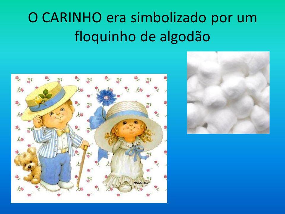 O CARINHO era simbolizado por um floquinho de algodão