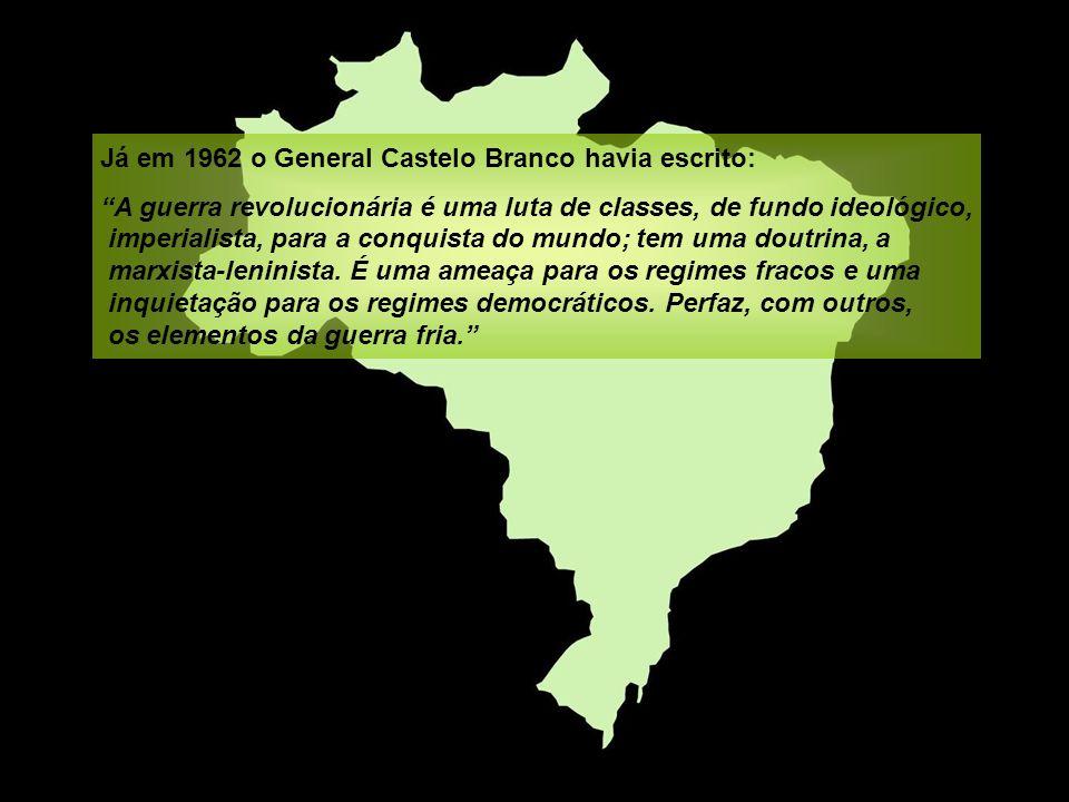 Já em 1962 o General Castelo Branco havia escrito: