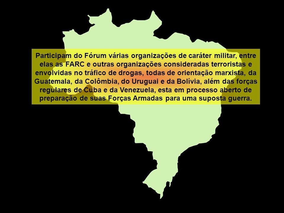 Participam do Fórum várias organizações de caráter militar, entre elas as FARC e outras organizações consideradas terroristas e envolvidas no tráfico de drogas, todas de orientação marxista, da Guatemala, da Colômbia, do Uruguai e da Bolívia, além das forças regulares de Cuba e da Venezuela, esta em processo aberto de preparação de suas Forças Armadas para uma suposta guerra.
