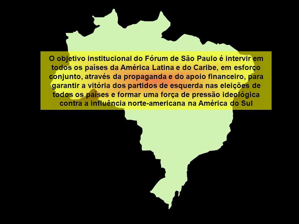 O objetivo institucional do Fórum de São Paulo é intervir em todos os países da América Latina e do Caribe, em esforço conjunto, através da propaganda e do apoio financeiro, para garantir a vitória dos partidos de esquerda nas eleições de todos os países e formar uma força de pressão ideológica contra a influência norte-americana na América do Sul