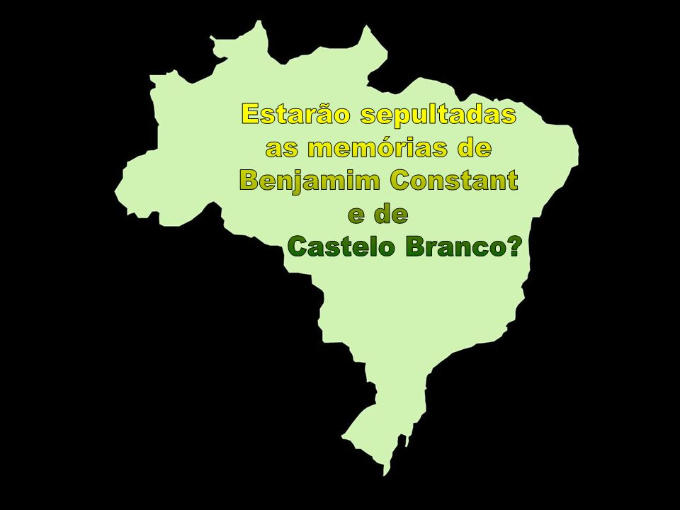 Estarão sepultadas as memórias de Benjamim Constant e de Castelo Branco