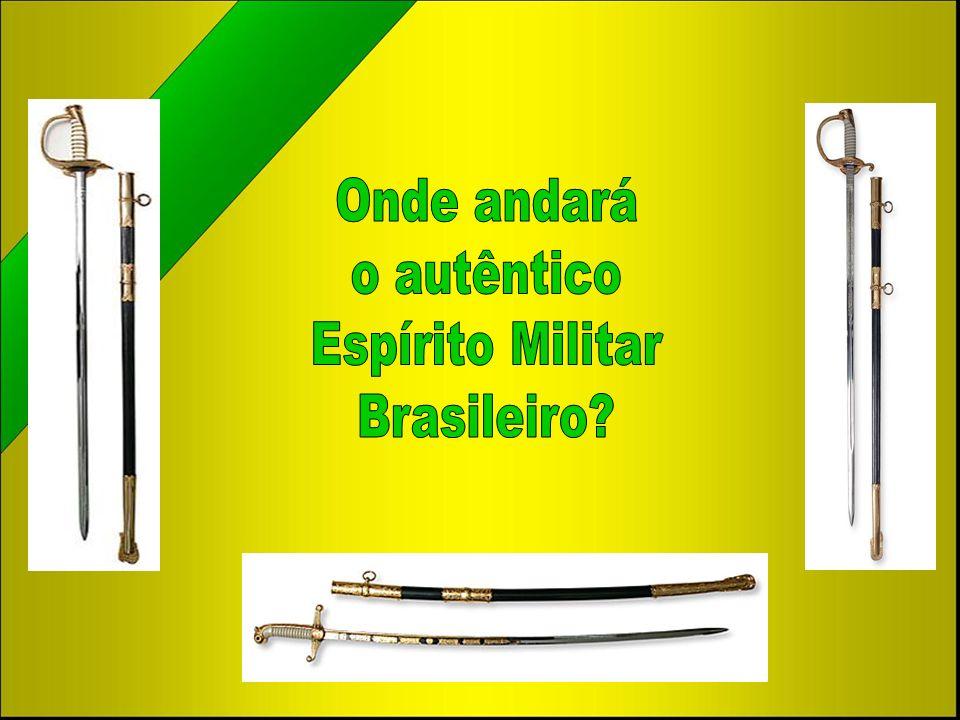 Onde andará o autêntico Espírito Militar Brasileiro
