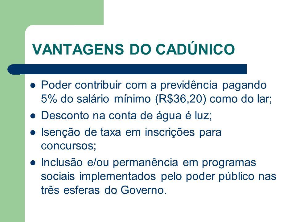 VANTAGENS DO CADÚNICO Poder contribuir com a previdência pagando 5% do salário mínimo (R$36,20) como do lar;
