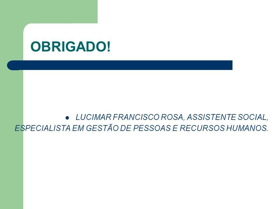 OBRIGADO! LUCIMAR FRANCISCO ROSA, ASSISTENTE SOCIAL,
