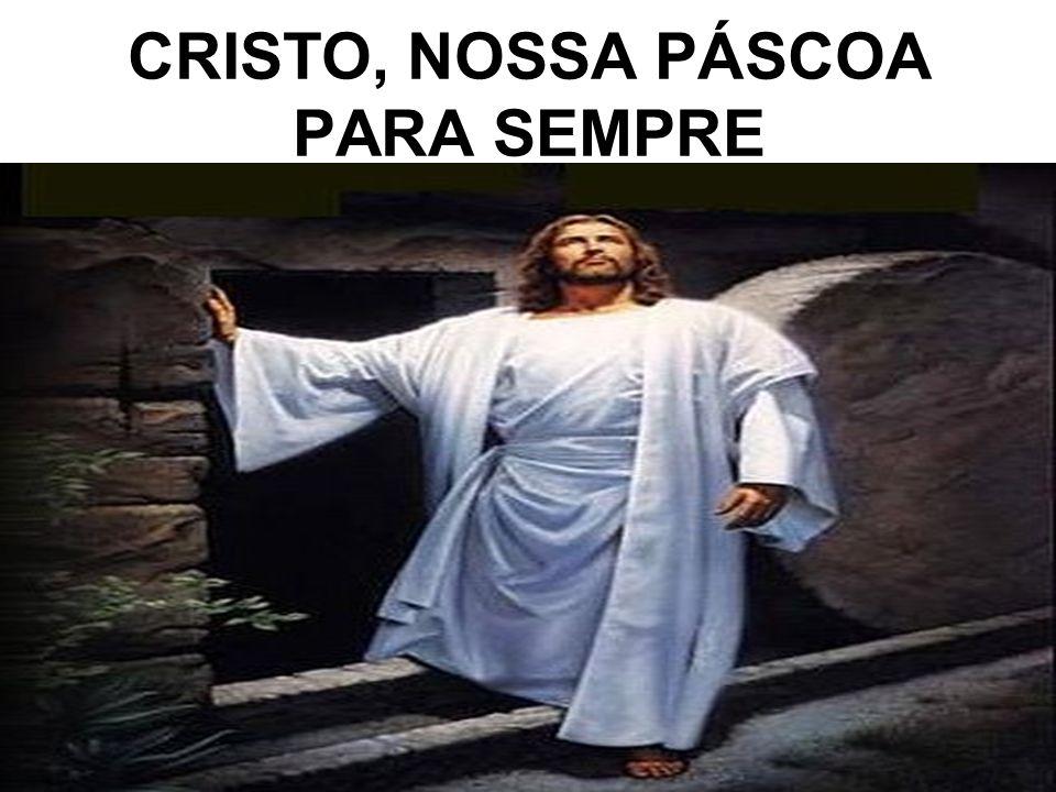 CRISTO, NOSSA PÁSCOA PARA SEMPRE