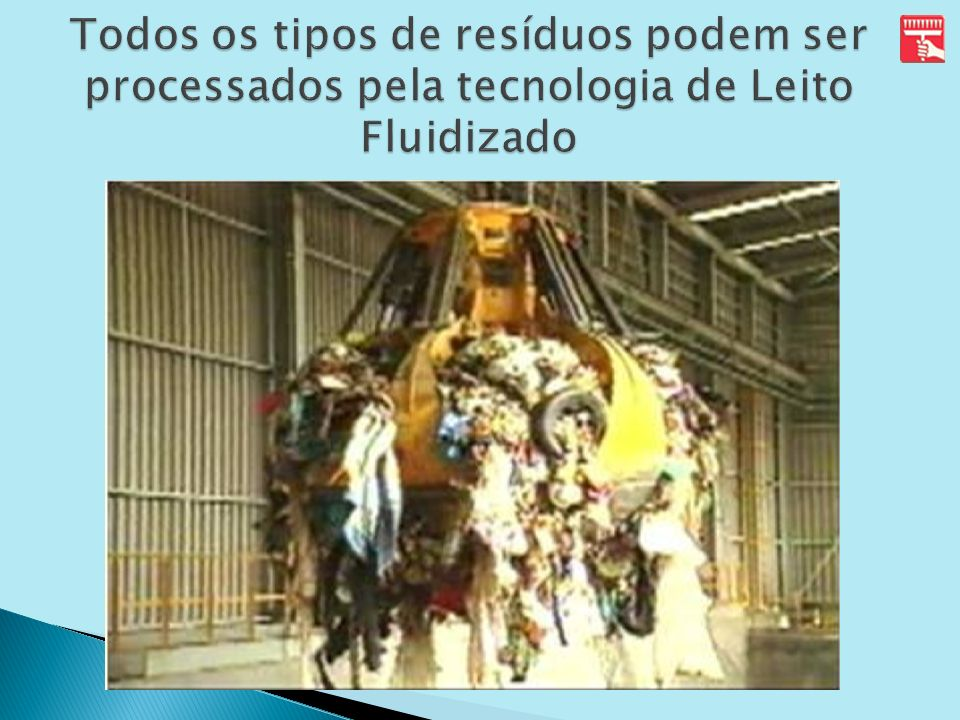 Todos os tipos de resíduos podem ser processados pela tecnologia de Leito Fluidizado