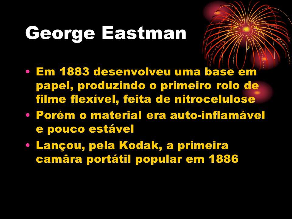 George Eastman Em 1883 desenvolveu uma base em papel, produzindo o primeiro rolo de filme flexível, feita de nitrocelulose.