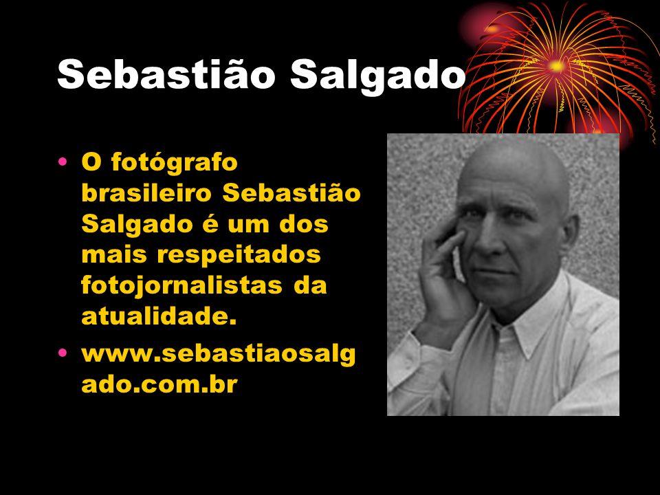 Sebastião Salgado O fotógrafo brasileiro Sebastião Salgado é um dos mais respeitados fotojornalistas da atualidade.