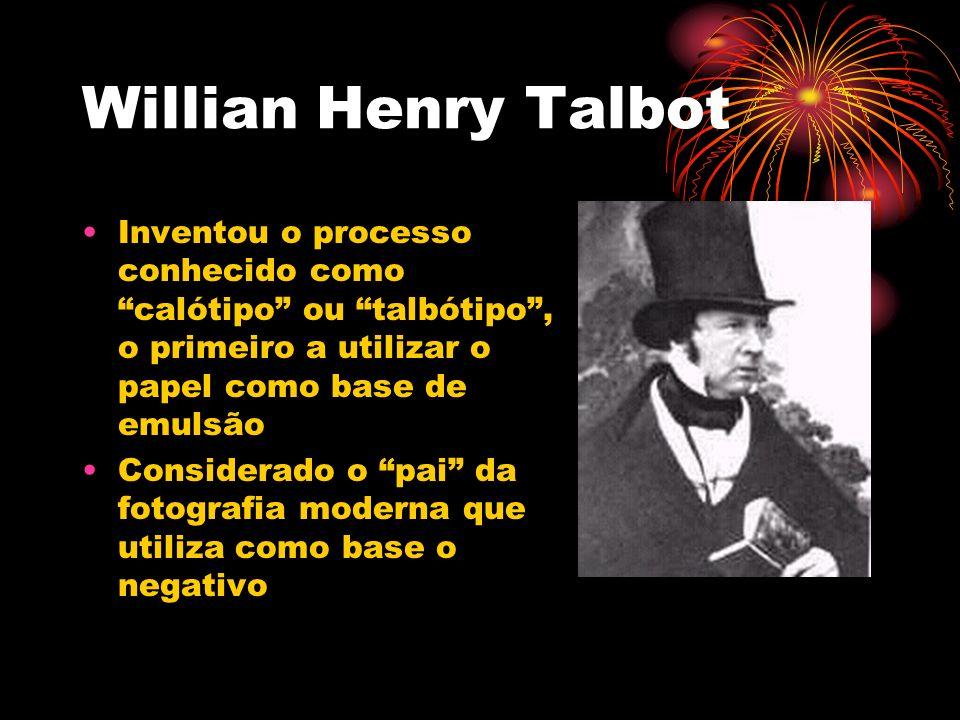 Willian Henry Talbot Inventou o processo conhecido como calótipo ou talbótipo , o primeiro a utilizar o papel como base de emulsão.