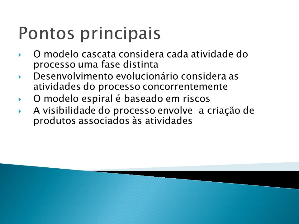 Pontos principais O modelo cascata considera cada atividade do processo uma fase distinta.