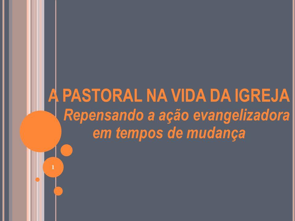 A PASTORAL NA VIDA DA IGREJA Repensando a ação evangelizadora