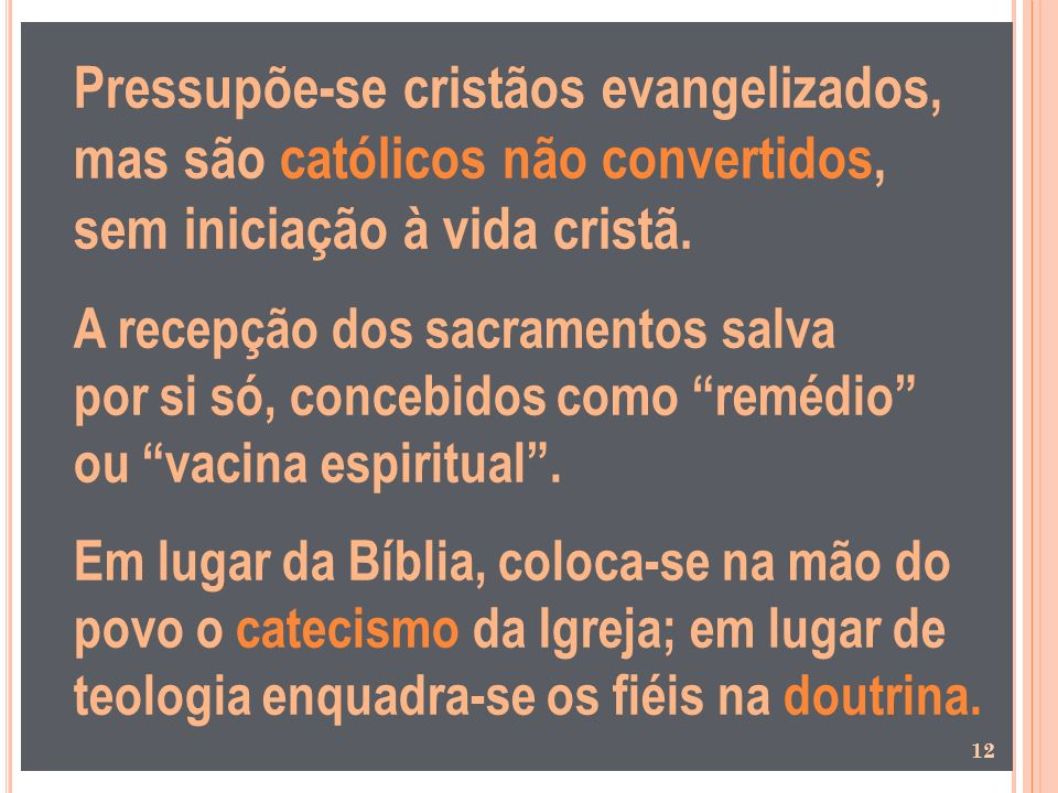 Pressupõe-se cristãos evangelizados, mas são católicos não convertidos, sem iniciação à vida cristã.