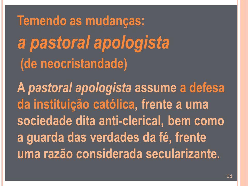 a pastoral apologista Temendo as mudanças: (de neocristandade)