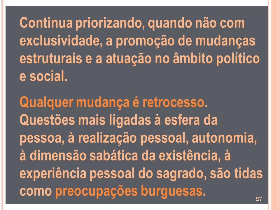 Continua priorizando, quando não com exclusividade, a promoção de mudanças estruturais e a atuação no âmbito político e social.