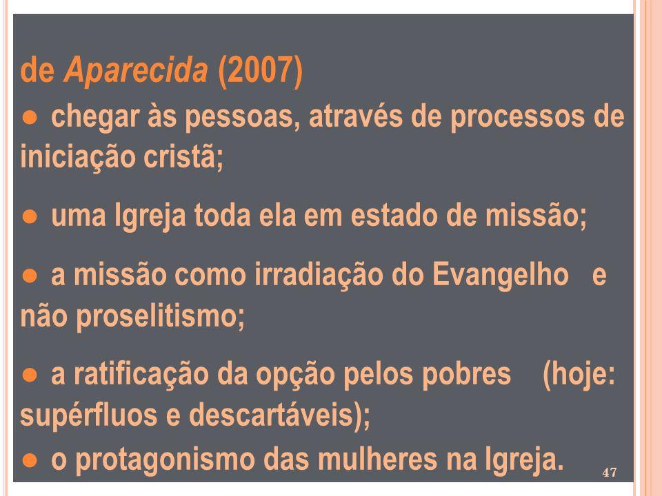 de Aparecida (2007) ● chegar às pessoas, através de processos de iniciação cristã; ● uma Igreja toda ela em estado de missão;