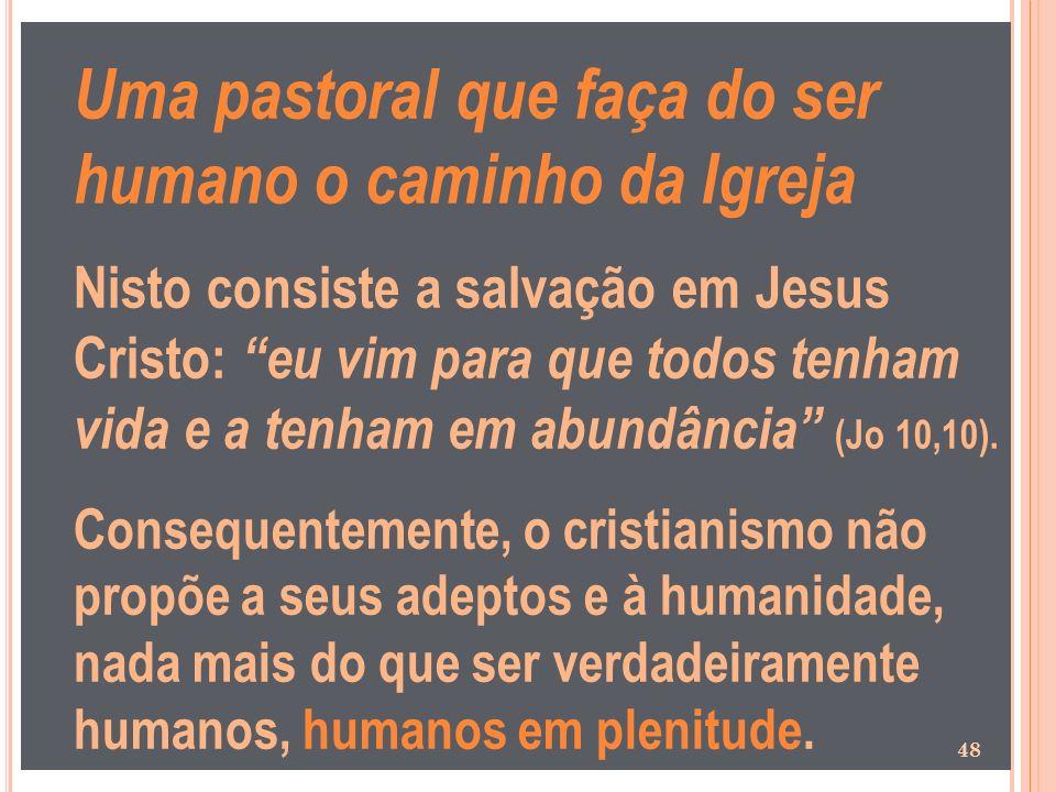 Uma pastoral que faça do ser humano o caminho da Igreja