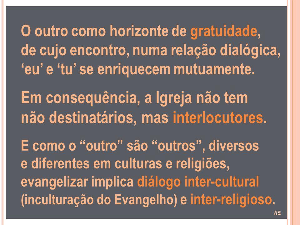 O outro como horizonte de gratuidade, de cujo encontro, numa relação dialógica, 'eu' e 'tu' se enriquecem mutuamente.