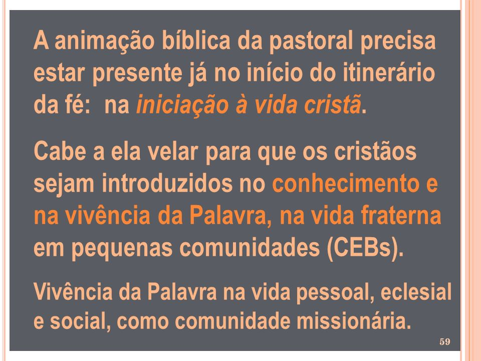 A animação bíblica da pastoral precisa estar presente já no início do itinerário da fé: na iniciação à vida cristã.