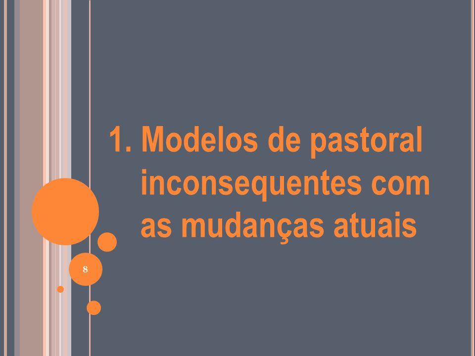 1. Modelos de pastoral inconsequentes com as mudanças atuais