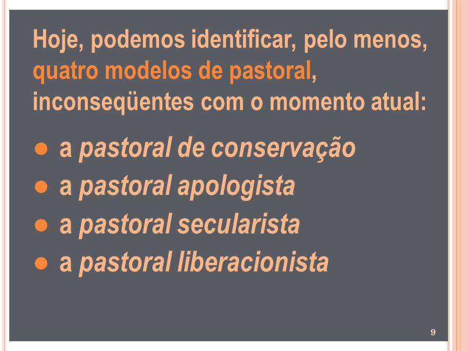 ● a pastoral de conservação ● a pastoral apologista