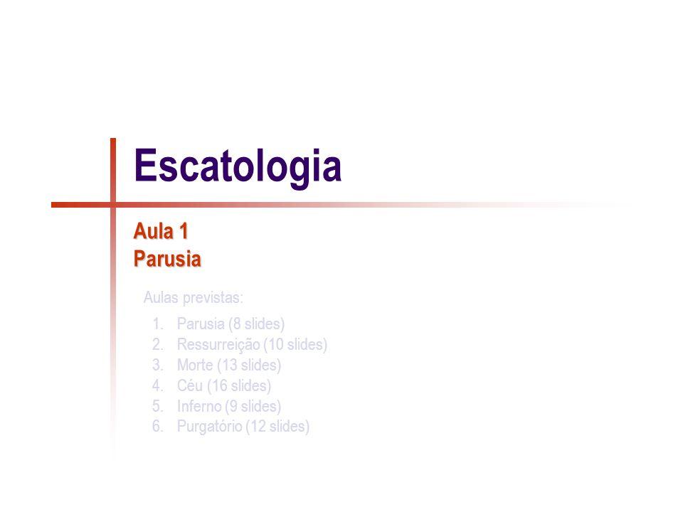 Parusia Escatologia: Do grego éskata (coisas últimas) e logos (conhecimento); estuda o que, pela Revelação, sabemos acerca do que existe após o fim.