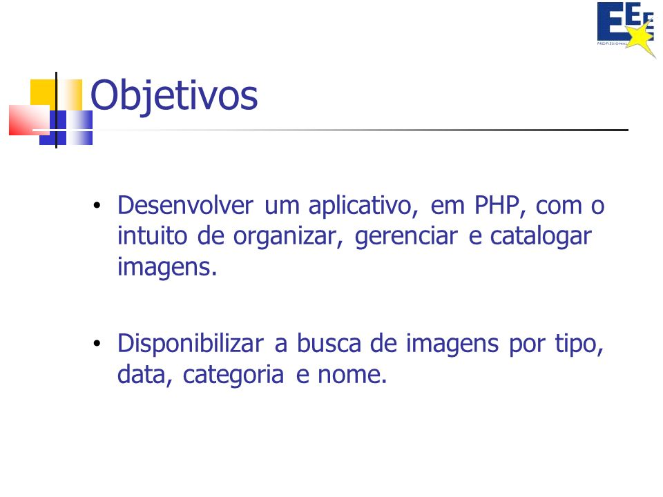 Objetivos Desenvolver um aplicativo, em PHP, com o intuito de organizar, gerenciar e catalogar imagens.