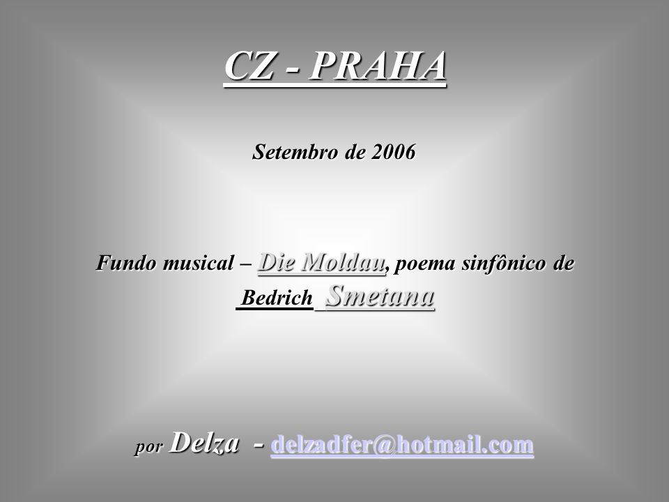CZ - PRAHA Setembro de 2006. Fundo musical – Die Moldau, poema sinfônico de.