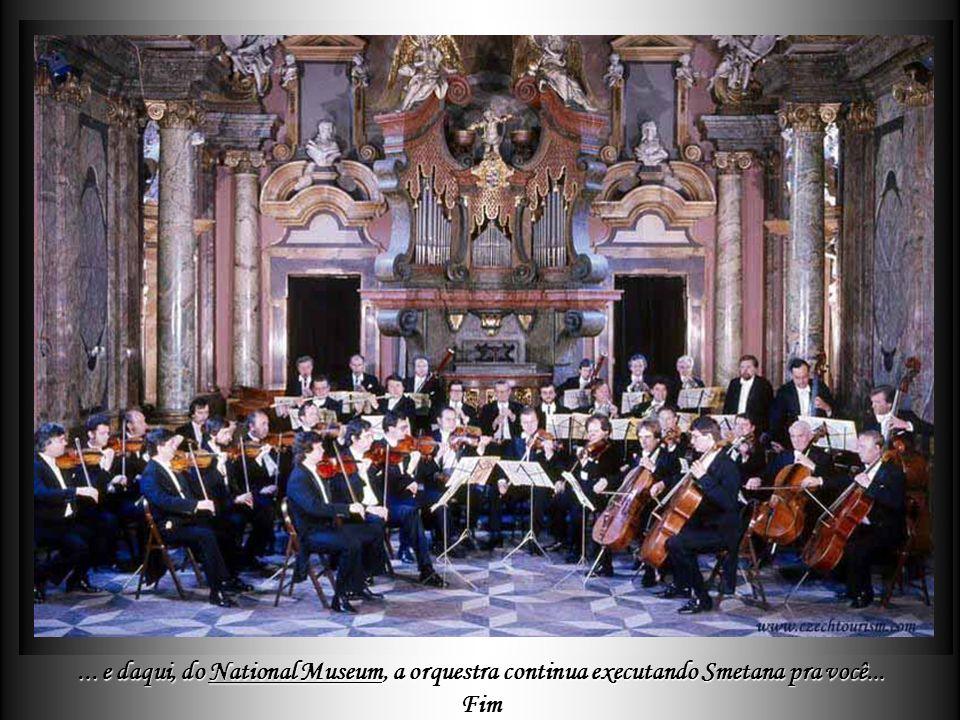 ... e daqui, do National Museum, a orquestra continua executando Smetana pra você...