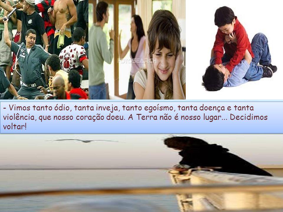 - Vimos tanto ódio, tanta inveja, tanto egoísmo, tanta doença e tanta violência, que nosso coração doeu.