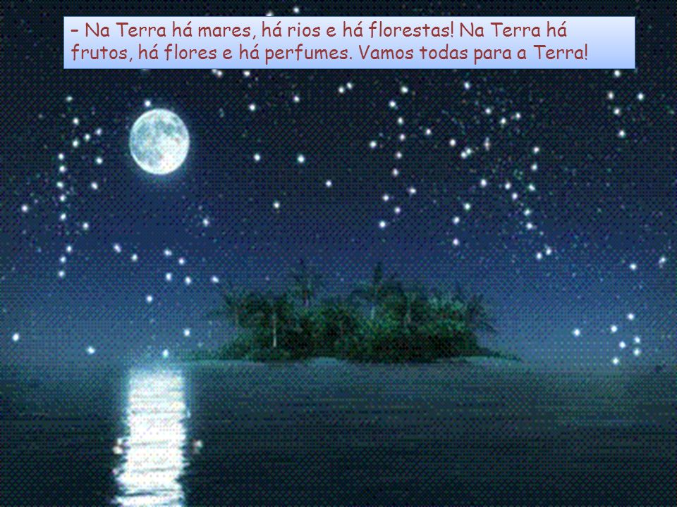– Na Terra há mares, há rios e há florestas