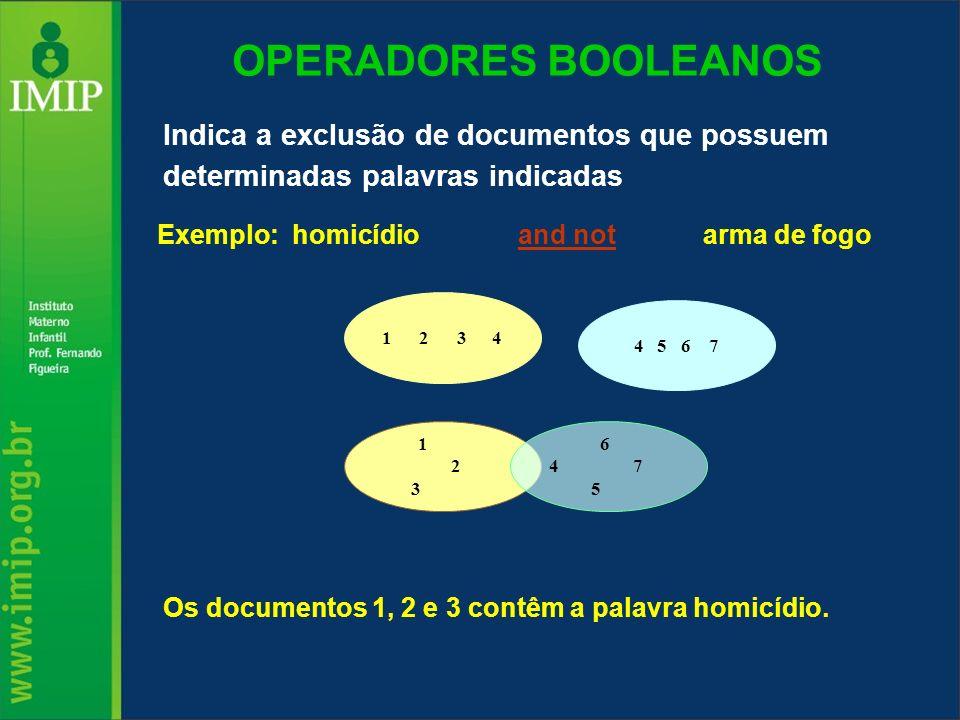 OPERADORES BOOLEANOS Indica a exclusão de documentos que possuem determinadas palavras indicadas. Exemplo: homicídio and not arma de fogo.