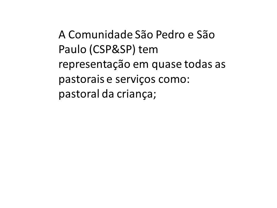 A Comunidade São Pedro e São Paulo (CSP&SP) tem representação em quase todas as pastorais e serviços como: pastoral da criança;