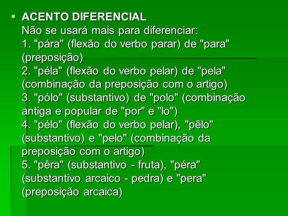 ACENTO DIFERENCIAL Não se usará mais para diferenciar: 1