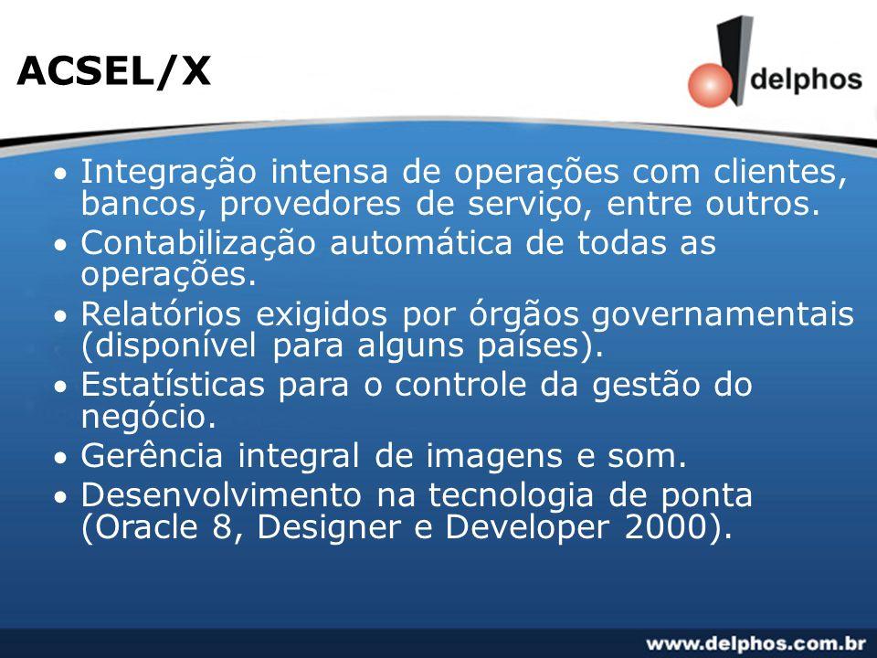 ACSEL/X Integração intensa de operações com clientes, bancos, provedores de serviço, entre outros. Contabilização automática de todas as operações.