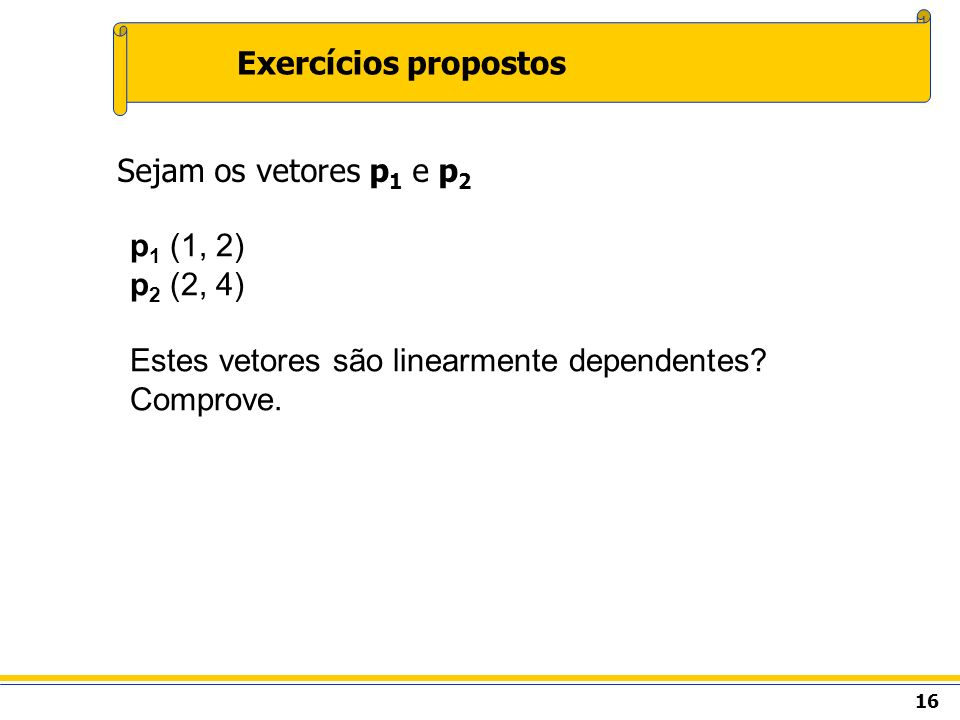 Exercícios propostos Sejam os vetores p1 e p2.