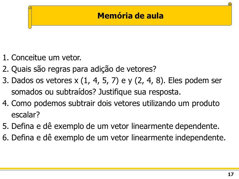 Memória de aula Conceitue um vetor. Quais são regras para adição de vetores