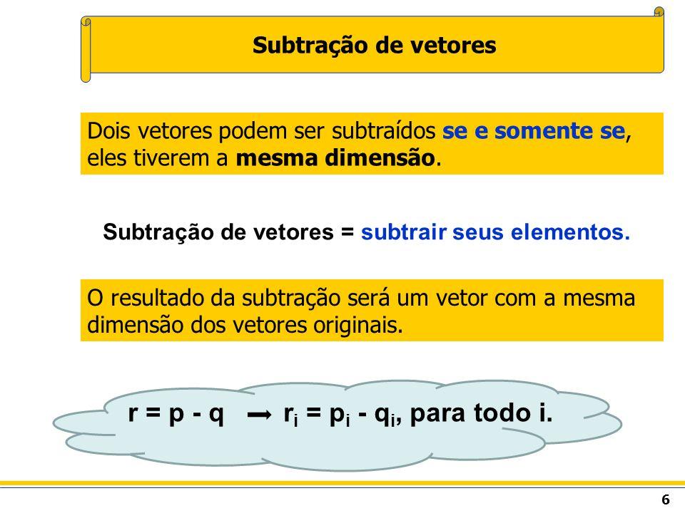 r = p - q ri = pi - qi, para todo i.