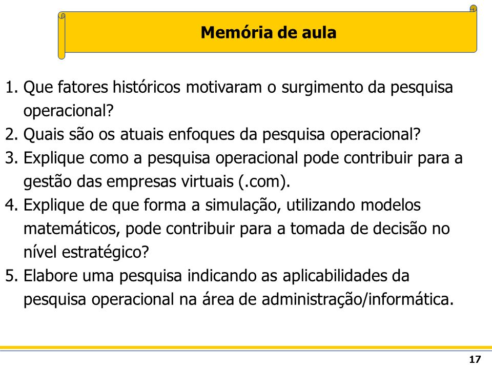 Memória de aula Que fatores históricos motivaram o surgimento da pesquisa operacional Quais são os atuais enfoques da pesquisa operacional