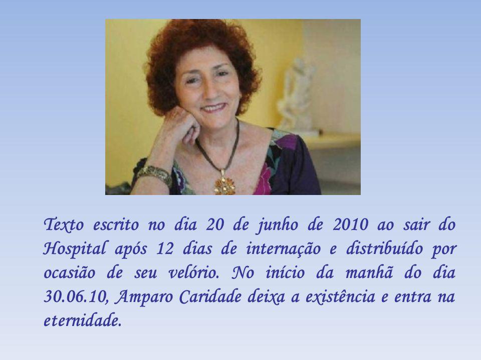 Texto escrito no dia 20 de junho de 2010 ao sair do Hospital após 12 dias de internação e distribuído por ocasião de seu velório.