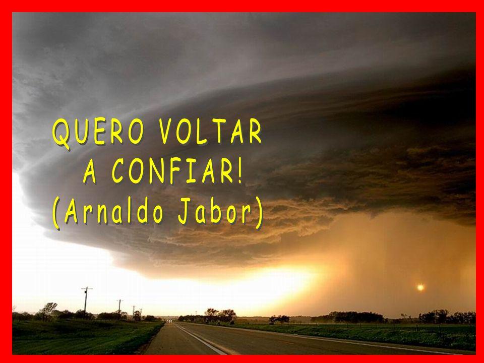 QUERO VOLTAR A CONFIAR! (Arnaldo Jabor)