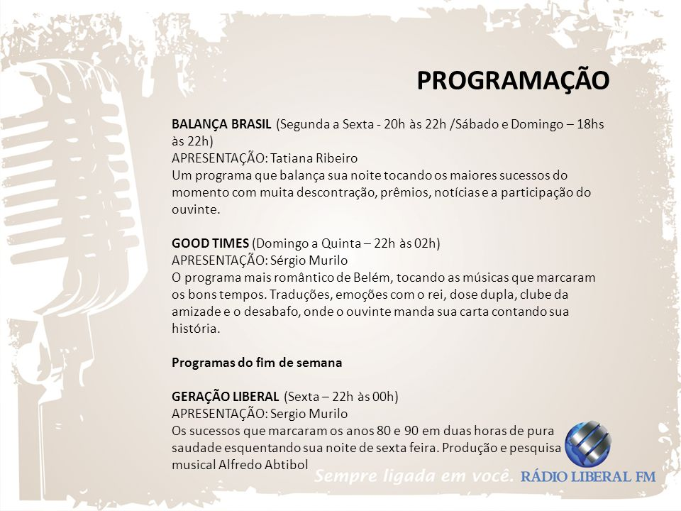 PROGRAMAÇÃO BALANÇA BRASIL (Segunda a Sexta - 20h às 22h /Sábado e Domingo – 18hs às 22h) APRESENTAÇÃO: Tatiana Ribeiro.